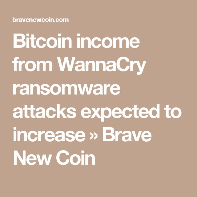 Bitcoin income from WannaCry ransomware attacks expected to increase » Brave New Coin
