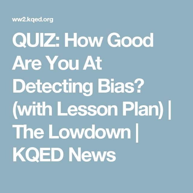 QUIZ: How Good Are You At Detecting Bias? (with Lesson Plan) | The Lowdown | KQED News