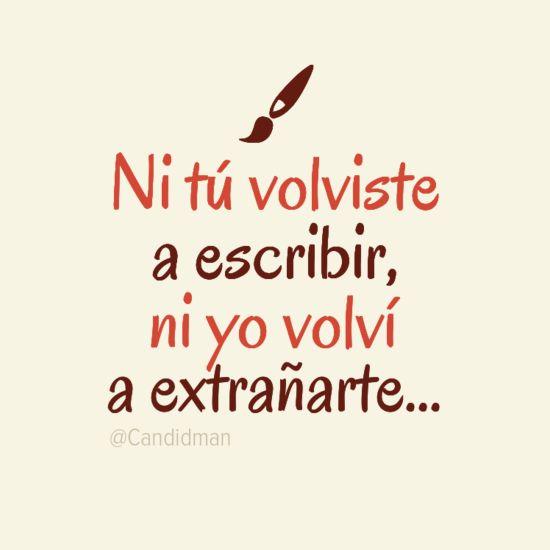 """""""Ni tú volviste a escribir, ni yo volví a extrañarte..."""" #Citas #Frases @Candidman asi es la Vida."""