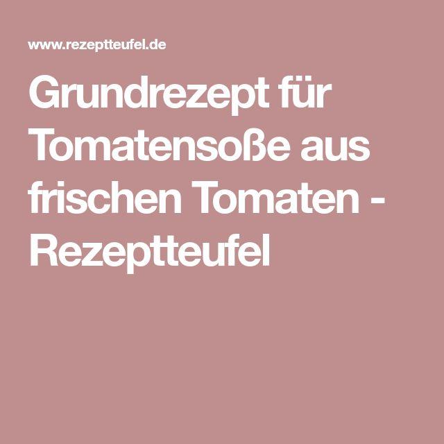 Grundrezept für Tomatensoße aus frischen Tomaten - Rezeptteufel