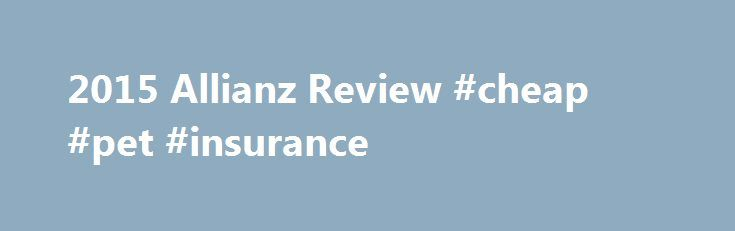 2015 Allianz Review #cheap #pet #insurance http://insurance.remmont.com/2015-allianz-review-cheap-pet-insurance/  #allianz insurance # Allianz Review THE GOOD Few plan restrictions: Allianz is an excellent option if you're looking to take a very expensive trip or traveling with an elderly person. You can insure trips that cost up to $100,000, which is over twice the maximum trip cost of some other insurance policies. Allianz travel insurance […]The post 2015 Allianz Review #cheap #pet…