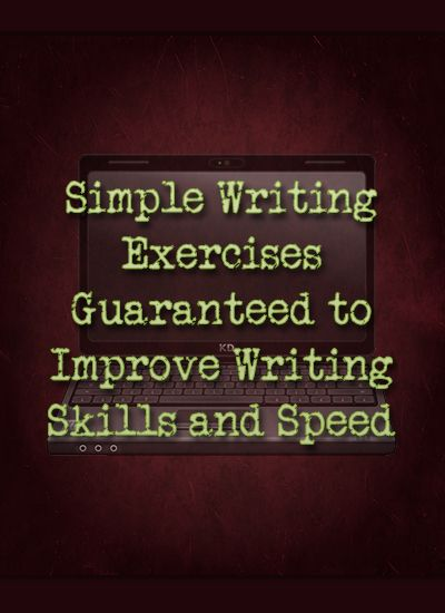 Simple Writing Exercises Guaranteed to Improve Writing Skills and Speed.
