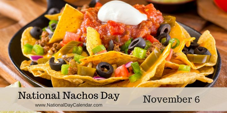 National Nachos Day - November 6 - National Nachos Day is observed annually on November 6. In their simplest form, nachos are tortilla chips covered in nacho cheese or other melted cheese and served with salsa.
