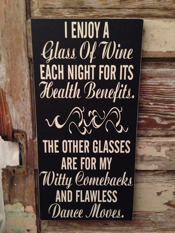 I Enjoy A Glass Of Wine Each Night For Its Health Benefits. The Other Glasses Are For My Witty Comebacks & Flawless Dance Moves  12x24 sign