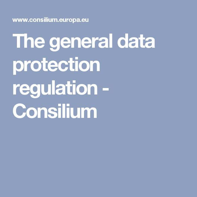 The general data protection regulation - Consilium