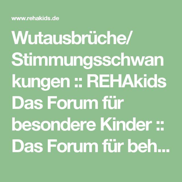 Wutausbrüche/ Stimmungsschwankungen :: REHAkids Das Forum für besondere Kinder :: Das Forum für behinderte Kinder.