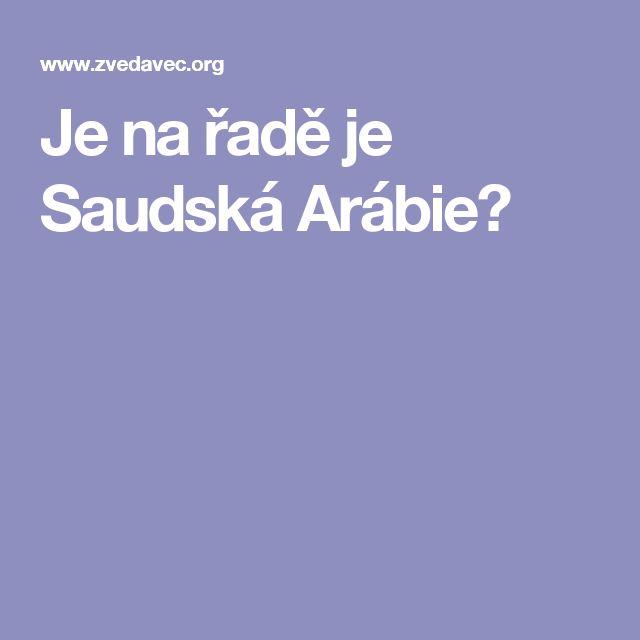 Je na řadě je Saudská Arábie?