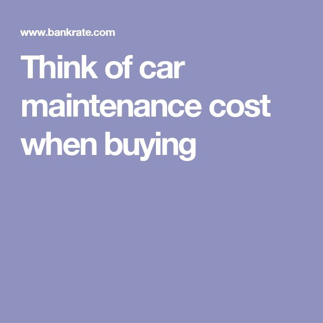Think of car maintenance cost when buying