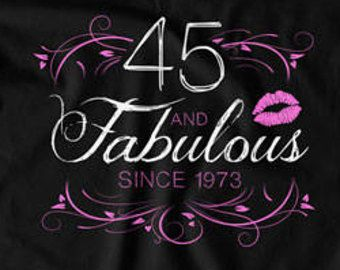 Funny Birthday Gift 45th T Shirt Custom Age Personalized Year Bday Present 45 Years Old And Fabulous Ladies Tee DAT 1568