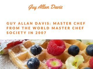Guy Allan Davis: Master Chef from the World Master Chef Society in 2007  Guy Allan Davis is an experienced chef who received certification as a Master Chef from the World Master Chef Society in 2007. He trained in Europe, and interned in Germany, Switzerland, Austria, Italy, and France. Get in touch with Guy Allan Davis @ http://guyallandavis.blogspot.ca/