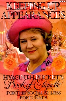 Keeping Up Appearances: Hyacinth Bucket's book of etiquette for the socially less fortunate by Jonathan Rice.
