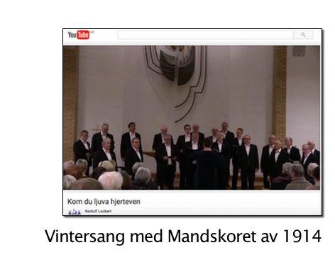 """Vintersang på YouTube. Mannskoret med """"Kom du ljuva hjerteven"""". Delt av Reidulf Lockert. https://www.youtube.com/watch?v=b8B37D6zKSo"""