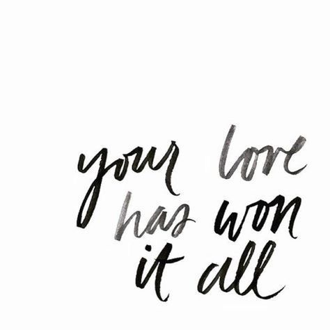 Your love has won it all #words