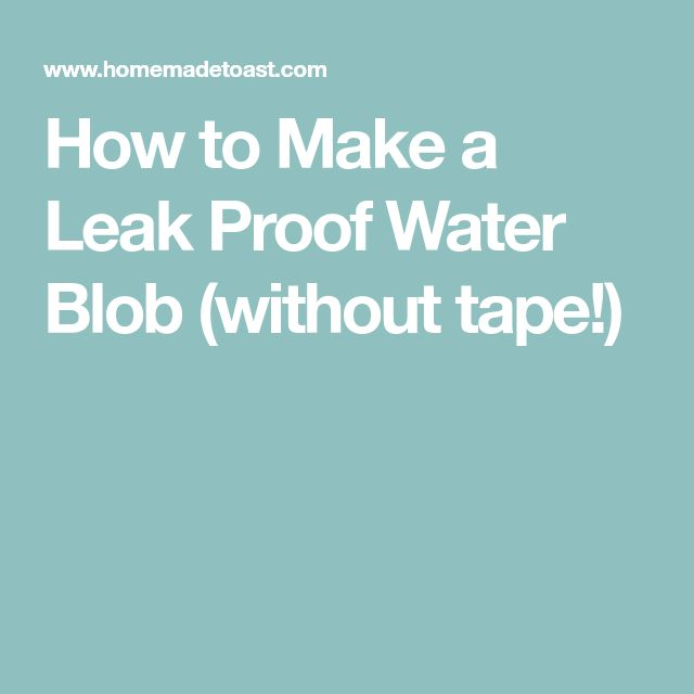 How to Make a Leak Proof Water Blob (without tape!)