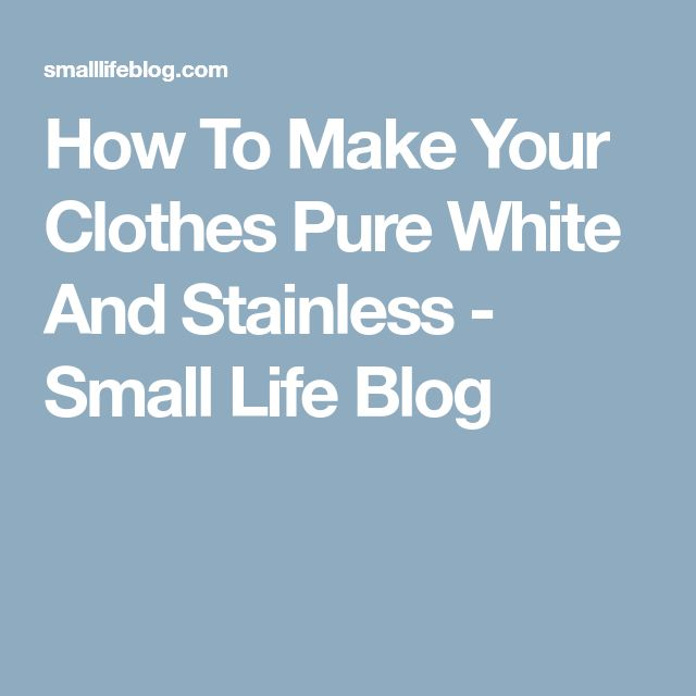 How To Make Your Clothes Pure White And Stainless - Small Life Blog