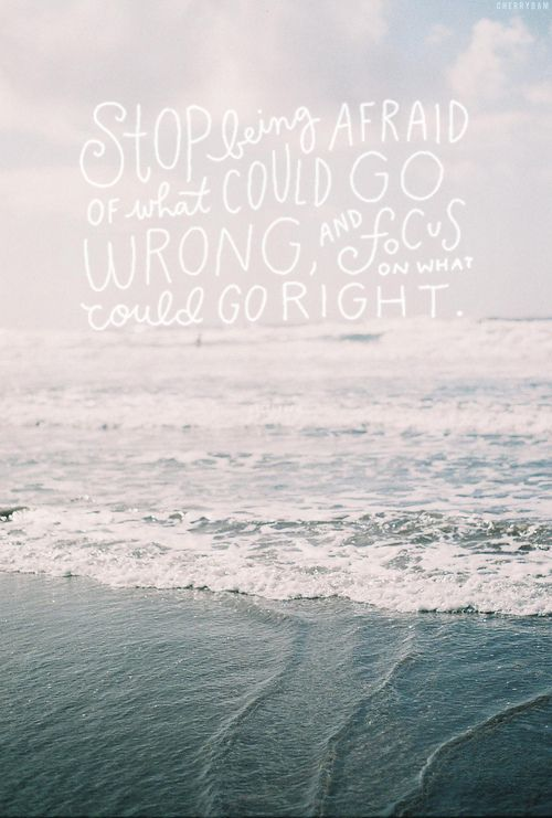 Stop being afraid quotes life positive afraid wrong right focus