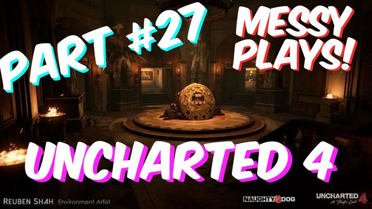 Lets Play - UNCHARTED 4 - Part #27 with Commentary - Messyplays