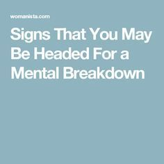 Signs That You May Be Headed For a Mental Breakdown #MentalBreakdownSigns