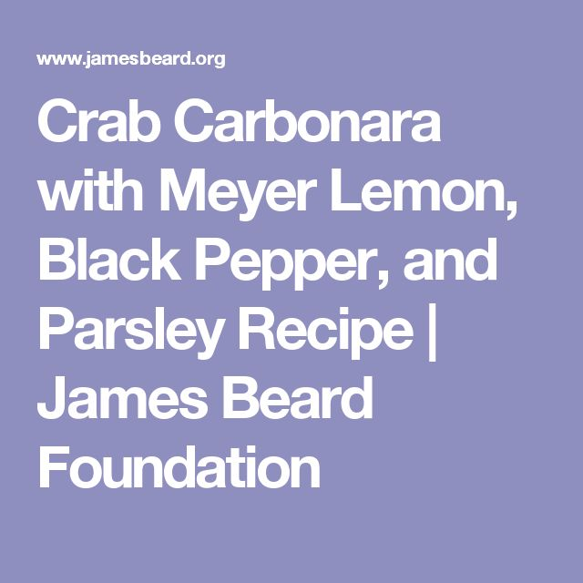 Crab Carbonara with Meyer Lemon, Black Pepper, and Parsley Recipe | James Beard Foundation
