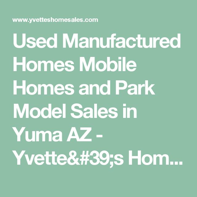 Used Manufactured Homes Mobile Homes and Park Model Sales in Yuma AZ - Yvette's Home Sales