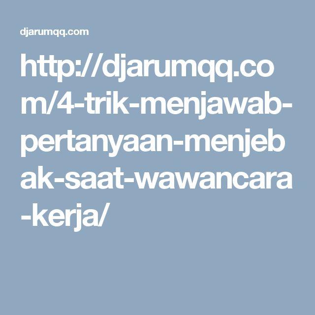 http://djarumqq.com/4-trik-menjawab-pertanyaan-menjebak-saat-wawancara-kerja/