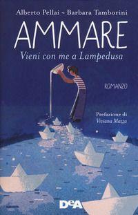 """""""Ammare : vieni con me a Lampedusa"""" Alberto Pellai, Barbara Tamborini (DeA)"""