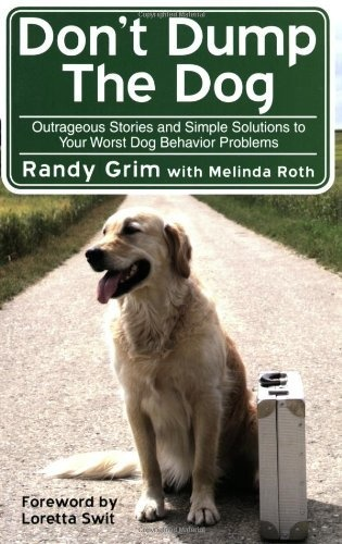 Don't Dump the Dog: Outrageous Stories and Simple Solutions to Your Worst Dog Behavior Problems by Randy Grim, http://www.amazon.com/dp/160239640X/ref=cm_sw_r_pi_dp_2m-9qb1H4MG9N