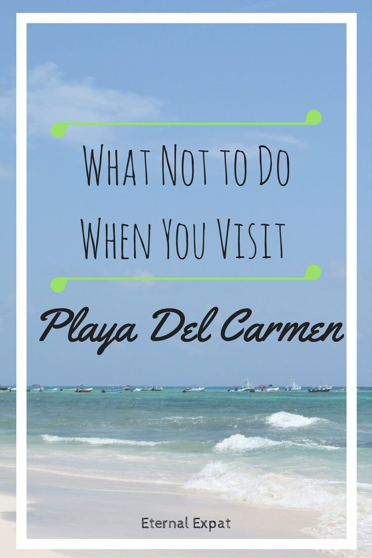 What not to do when you visit Playa Del Carmen - A Terrible Travelers Tales | Eternal Expat