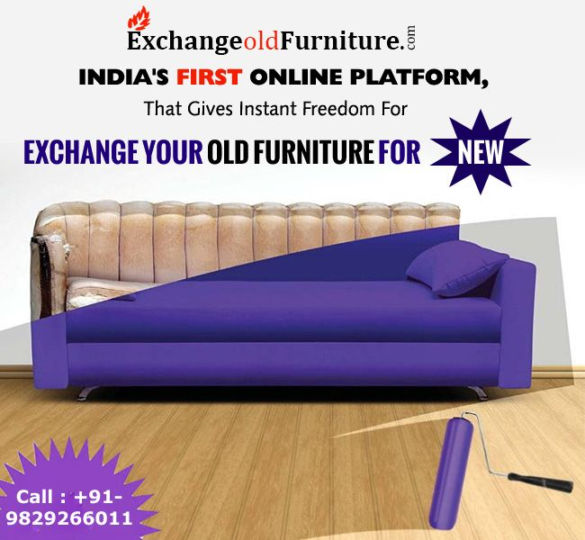 Exchange Old Furniture Indiau0027s First Online Platform, That Gives Instant  Freedom For Exchange Your Old