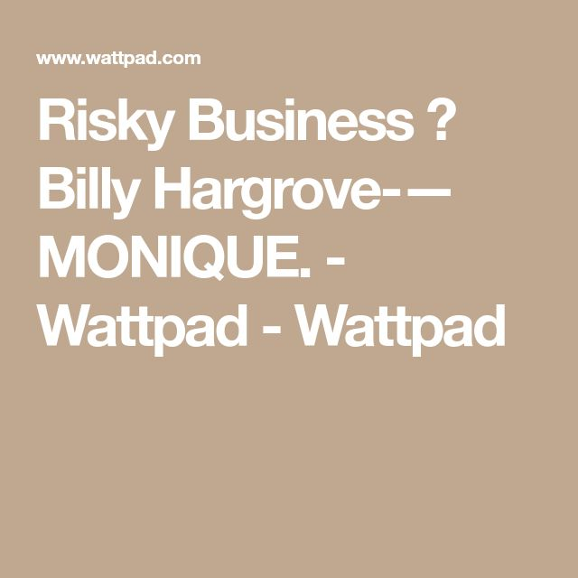 Risky Business ◈ Billy Hargrove-— MONIQUE. - Wattpad - Wattpad