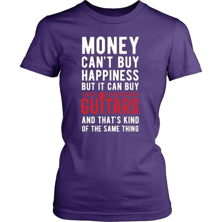 Funny T Shirt - Money can't buy happiness but it can buy guitars and that's kind of the same thing T Shirt
