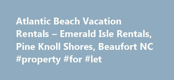 Atlantic Beach Vacation Rentals – Emerald Isle Rentals, Pine Knoll Shores, Beaufort NC #property #for #let http://renta.remmont.com/atlantic-beach-vacation-rentals-emerald-isle-rentals-pine-knoll-shores-beaufort-nc-property-for-let/  #properties rent # Crystal Coast of North Carolina Real Estate and Vacation Rentals When you come to the Crystal Coast of North Carolina, come to Coldwell Banker Spectrum Properties. Whether buying, selling or renting we have full time professional real estate…
