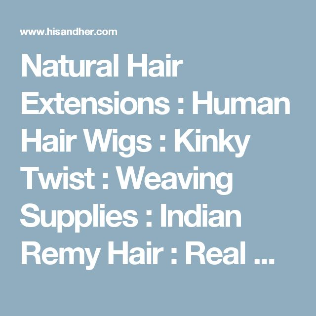 Natural hair extensions human hair wigs kinky twist weaving natural hair extensions human hair wigs kinky twist weaving supplies indian remy hair real hair extensions hisandher pinterest real hair pmusecretfo Image collections