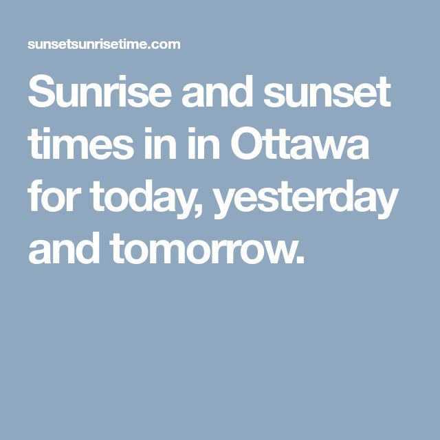 Sunrise and sunset times in in Ottawa for today, yesterday and tomorrow.