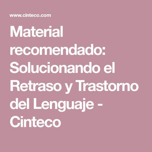 Material recomendado: Solucionando el Retraso y Trastorno del Lenguaje - Cinteco