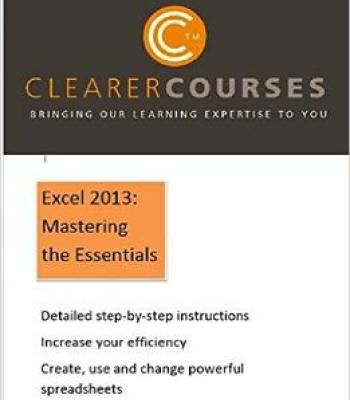 Excel 2013 Mastering The Essentials A Step-By-Step Guide To