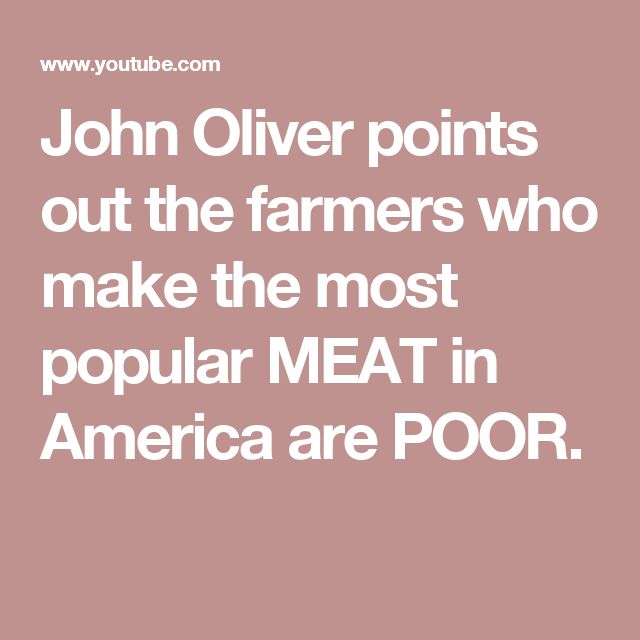 John Oliver points out the farmers who make the most popular MEAT in America are POOR.