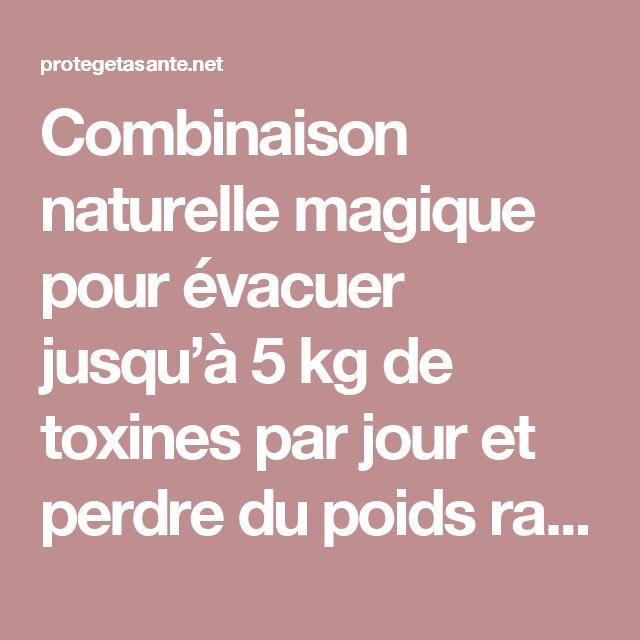 Combinaison naturelle magique pour évacuer jusqu'à 5 kg de toxines par jour et perdre du poids rapidement !!