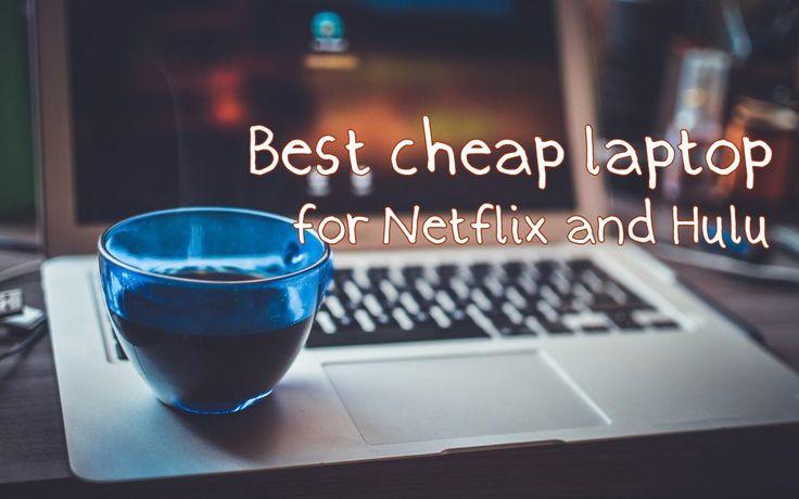 Best Cheap Laptops for Watching Netflix / Hulu (Under $500)