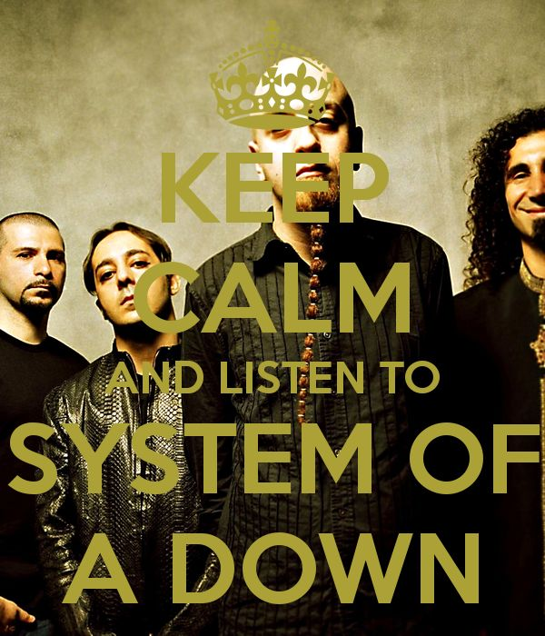 KEEP CALM AND LISTEN TO SYSTEM OF A DOWN - KEEP CALM AND CARRY ON ...