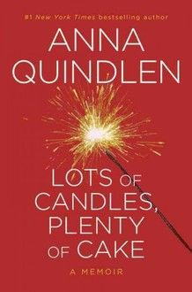 Anna QuindlenWorth Reading, Cake, Book Worth, Candles, Plenty, Anna Quindlen, Lot, Bestselling Author, New York Times