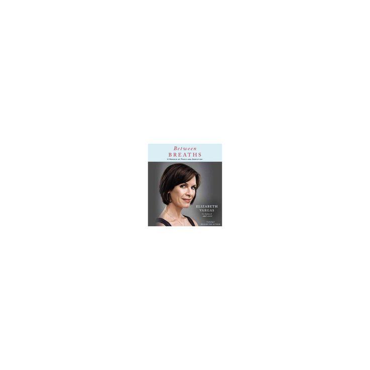 Between Breaths : A Memoir of Panic and Addiction (Unabridged) (CD/Spoken Word) (Elizabeth Vargas)