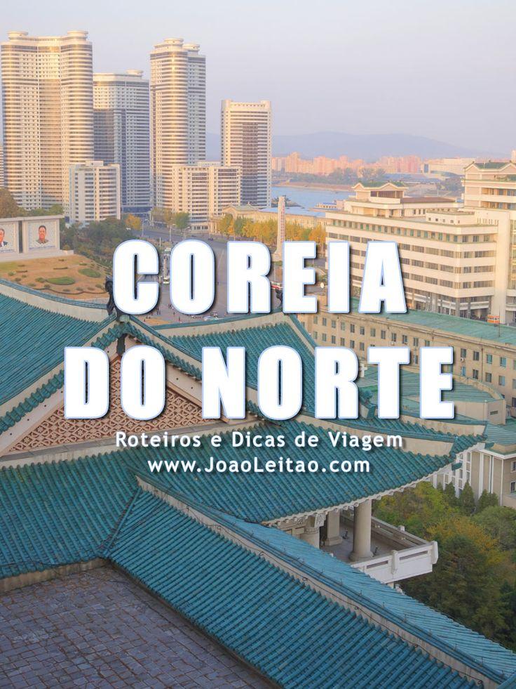 Visitar Coreia do Norte - Roteiros e Dicas de Viagem