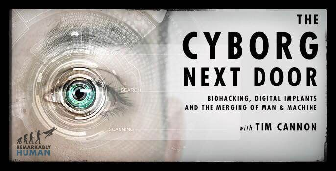 Cyborg Next Door : Biohacking, Digital Implants & the Merging of Man & Machine