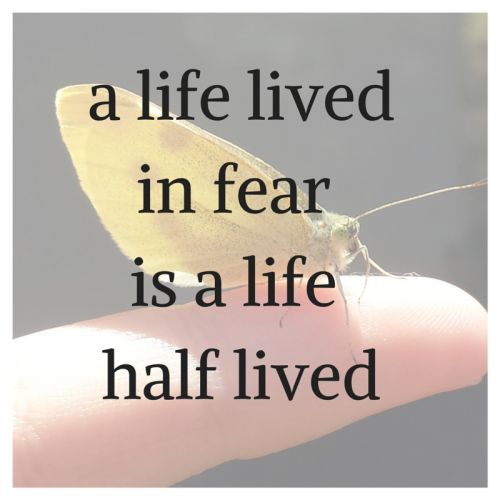 Ein Leben in Angst ist ein Leben, das zur Hälfte gelebt wird. Geniale Zitate!