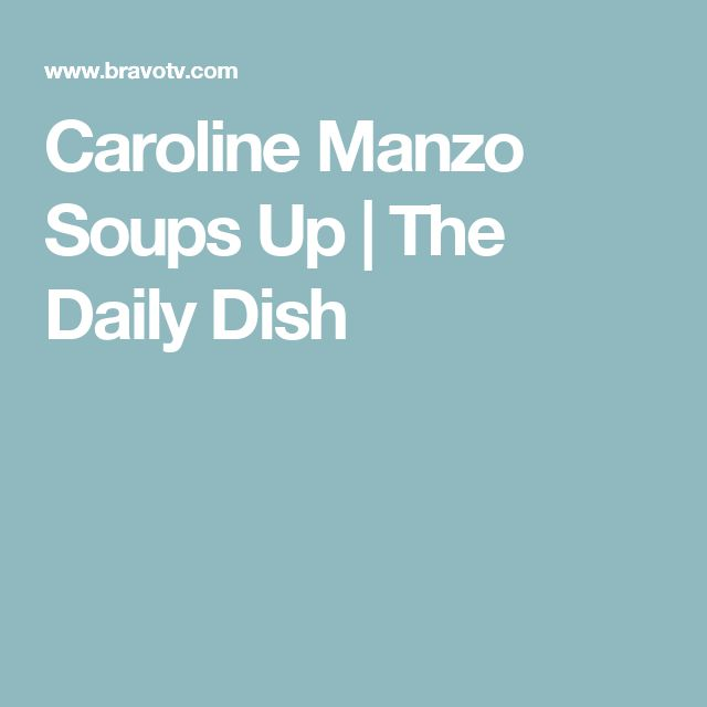 Caroline Manzo Soups Up | The Daily Dish