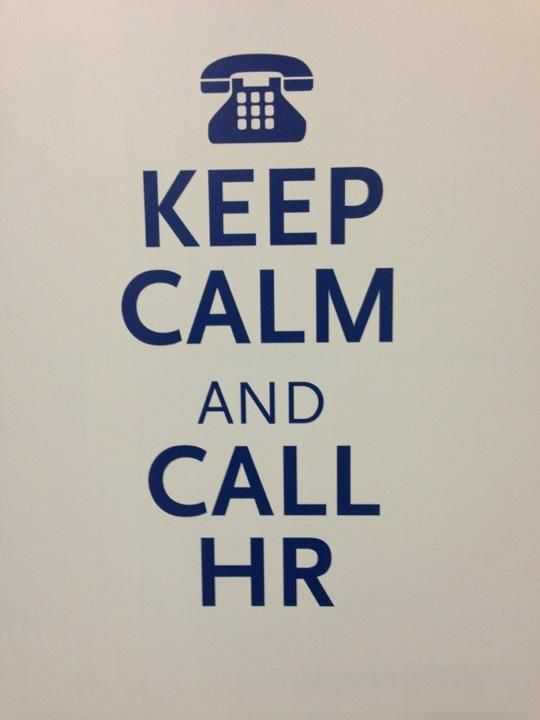 Keep Calm and Call HR                                                                                                                                                                                 More