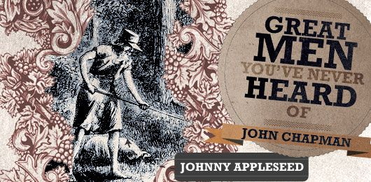 Great Men You've Never Heard Of: John Chapman, there really was a Johnny Appleseed.