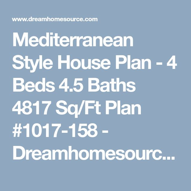 Mediterranean Style House Plan - 4 Beds 4.5 Baths 4817 Sq/Ft Plan #1017-158 - Dreamhomesource.com