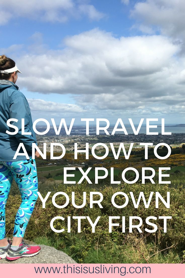 Slow travel and how to explore your own city first